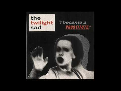 The Twilight Sad - I Became A Prositute