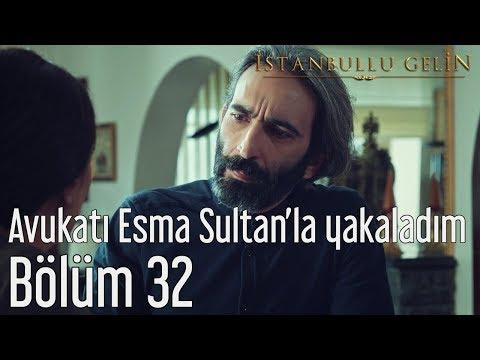 İstanbullu Gelin 32. Bölüm - Avukatı Esma Sultan'la Yakaladım