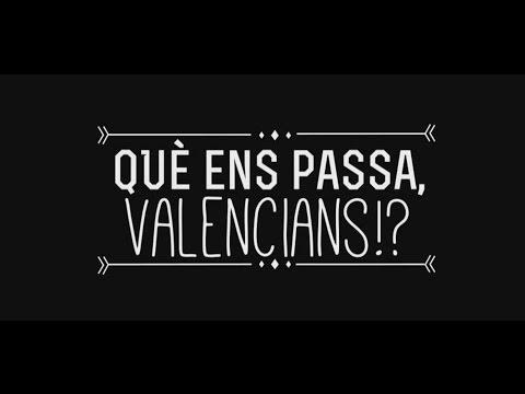 Què Ens Passa, Valencians!? video
