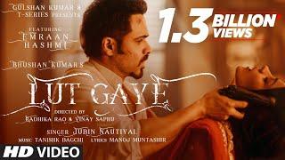 Lut Gaye (Full Song) Emraan Hashmi, Yukti   Jubin N, Tanishk B, Manoj M   Bhushan K   Radhika-Vinay