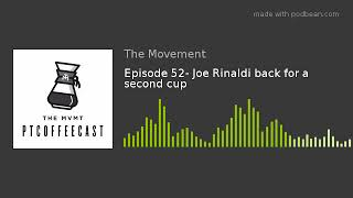 Episode 52- Joe Rinaldi back for a second cup