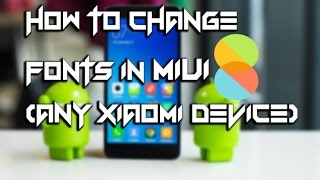 HOW TO CHANGE FONTS IN MIUI 8 IN ANY XIAOMI DEVICE