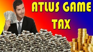 What is the Atlus Game Tax?