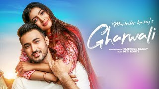Gharwali: Maninder Kailey (Full Song) Desi Routz   Latest Punjabi Songs 2019