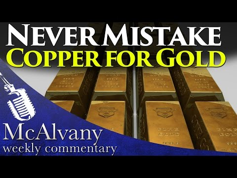 Never Mistake Copper For Gold | McAlvany Weekly Commentary 2015