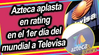 TV Azteca humiII4 en rating a Televisa en el mundial...