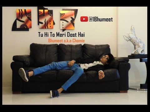 Tu Hi To Meri Dost Hai | Bhumeet a.k.a Chomie | 2013