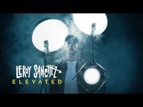 """LEROY SANCHEZ - How Not To Love You (PRE-ORDER my EP """"Elevated"""" on iTunes!)"""