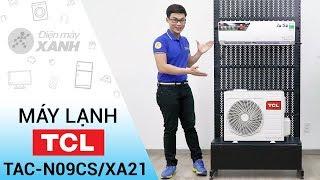 Máy lạnh TCL 1HP TAC-N09CS/XA21: rẻ và ngon chỉ có TCL | Điện máy XANH