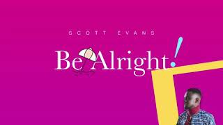 SCOTT EVANS -BE ALRIGHT-(OFFICIAL AUDIO).