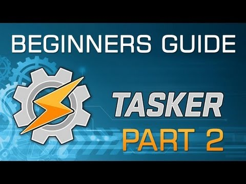 Beginners Guide to Android Tasker | Part 2 of 3