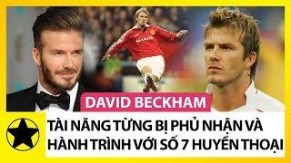David Beckham – Tài Năng Từng Bị Phủ Nhận Và Hành Trình Với Con Số 7 Huyền Thoại