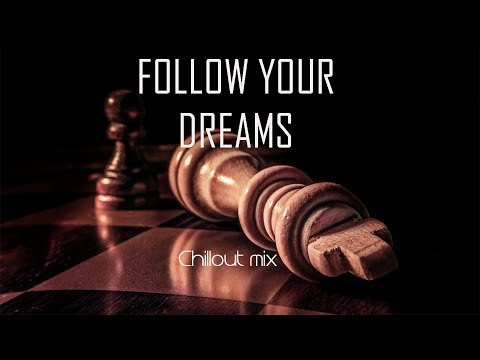 FOLLOW YOUR DREAMS ~ Chillout mix and Lounge Mix ~ Relaxing Music and Background Music
