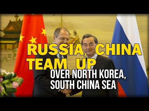 RUSSIA, CHINA TEAM UP OVER NORTH KOREA, SOUTH CHINA SEA