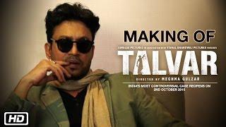 Making Of Talvar   Irrfan Khan, Konkona Sen Sharma, Neeraj Kabi, Atul Kumar, Gajraj Rao