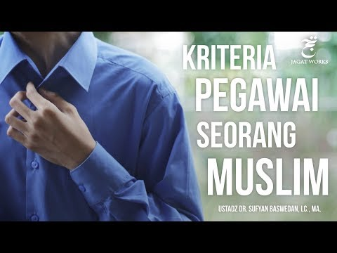 KRITERIA PEGAWAI SEORANG MUSLIM - Ustadz DR. Sufyan Baswedan