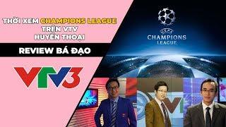 Review bá đạo - Thời xem Champions League trên VTV  huyền thoại