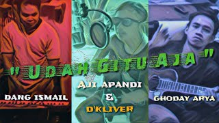 UDAH GITU AJA versi Live Akustik AJI APANDI x D'KLIVER  Ghoday Arya & Ndang Ismail