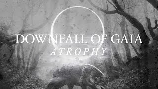 DOWNFALL OF GAIA - Atrophy (Lyric video)