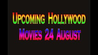 LIST OF UPCOMING HOLLYWOOD MOVIES 24 AUGUST 2018