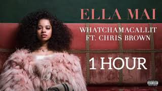 Ella Mai Whatchamacallit Ft Chris Brown 1 Hour