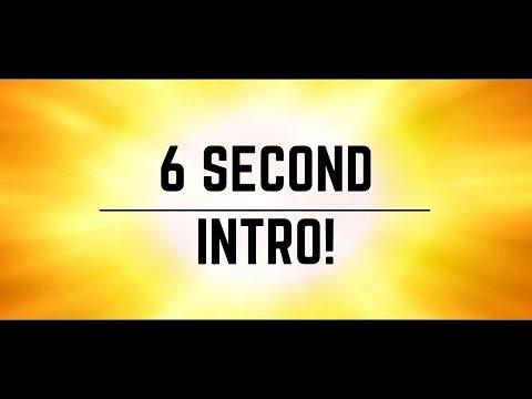 6 SECOND INTRO!