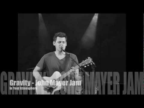 Gravity - John Mayer Jam - SONG: In Your Atmosphere