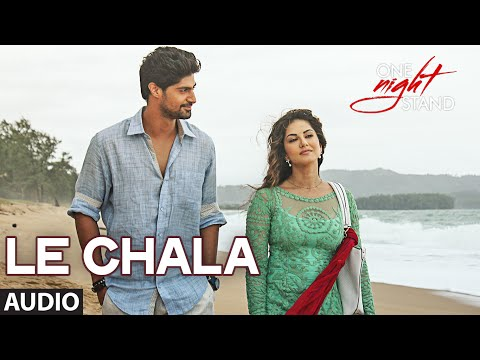 LE CHALA Full Song   ONE NIGHT STAND   Sunny Leone, Tanuj Virwani   T-Series