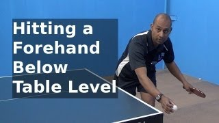 Hitting a Forehand From Below Table Level | PingSkills | Table Tennis