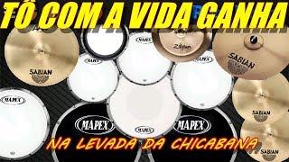 Real Drum - Tô Com a Vida Ganha - CHICABANA