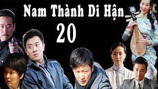 Nam Thành Di Hận - Tập 20 ( Thuyết Minh )   Phim Bộ Trung Quốc Mới Hay Nhất 2018