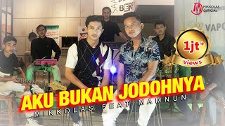 Download lagu AKU BUKAN JODOHNYA - MIKKOLAS feat MAMNUN ( )