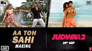 AA TO SAHI Song Making  Full Video| Judwaa 2 | Varun | Jacqueline | Taapsee