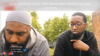 HOW A MUSLIM HELPS THEIR FRIEND WITH DEPRESSION AND LOW IMAN