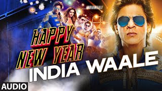 Official: India Waale Full AUDIO Song | Happy New Year | Shahrukh Khan, Deepika Padukone