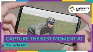 CAPTURE THE BEST MOMENT AT ASIAN GAMES 2018