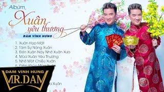 Album Xuân Yêu Thương | Đàm Vĩnh Hưng | Nhạc Tết 2017