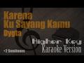 Dygta - Karena Ku Sayang Kamu (Higher Key +2 Semitones) Karaoke Version | Ayjeeme Karaoke
