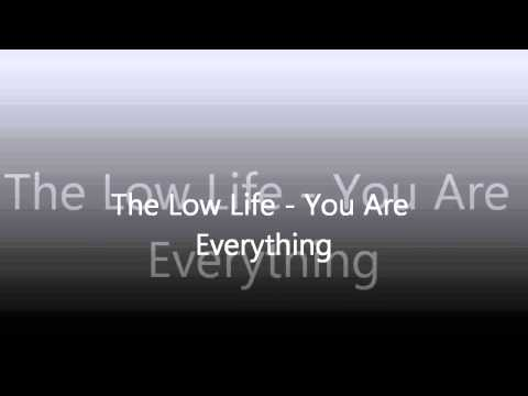 The Low Life - You Are Everything