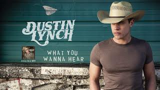 Dustin Lynch What You Wanna Hear