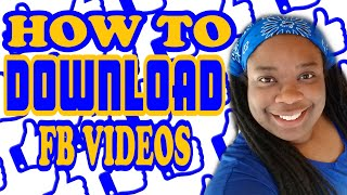 How To Download Facebook Videos 2018