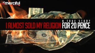 I Almost Sold My Religion For 20 Pence – True Story