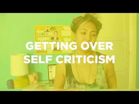 Getting Over Self Criticism So You Can Get On With Life!