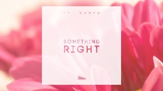 Tobu - Something Right (ft. Game4)