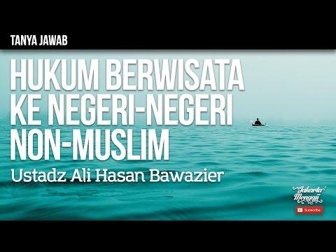 Tanya Jawab : Hukum Berwisata Ke Negeri-Negeri Non-Muslim - Ustadz Ali Hasan Bawazier
