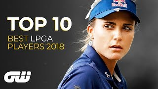 TOP 10: Best LPGA Tour Players 2018 | Lexi Thompson, Ariya Jutanugarn, Lydia Ko | Golfing World
