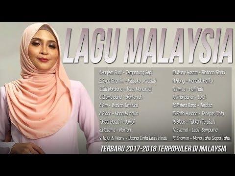 Lagu Baru 2017-2018 Melayu [Malaysia] Terpopuler Saat ini, Kumpulan Lagu Terbaik Sepanjang Masa