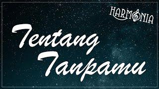 HARMONIA - TENTANG TANPAMU (OFFICIAL LYRIC VIDEO)