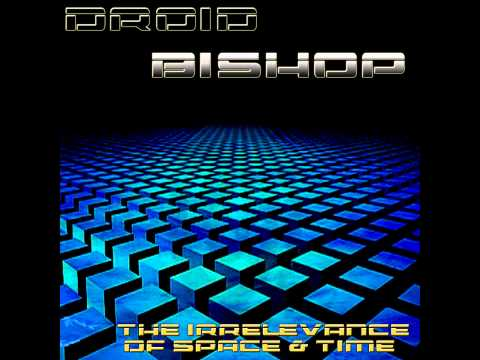 Droid Bishop - The Irrelevance of Space & Time [Full EP]