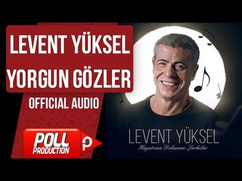 Levent Yüksel - Yorgun Gözler - ( Official Audio )